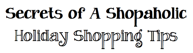 Secrets of A Shopaholic: How to Save TONS of Money on Holiday Shopping!