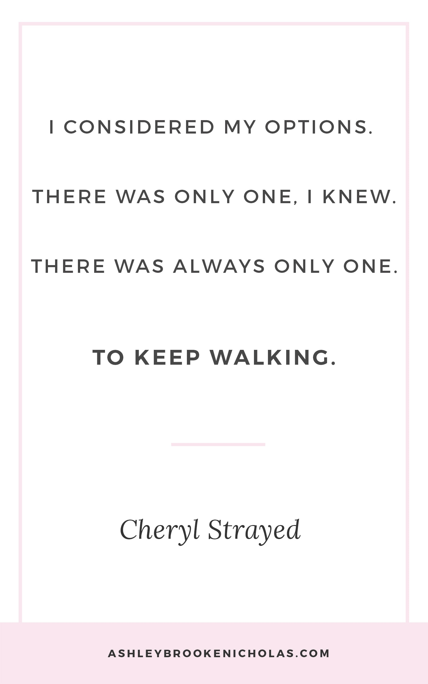 "Best Cheryl Strayed quotes | ""I considered my options. There was only one, I knew. There was always only one. To keep walking."""