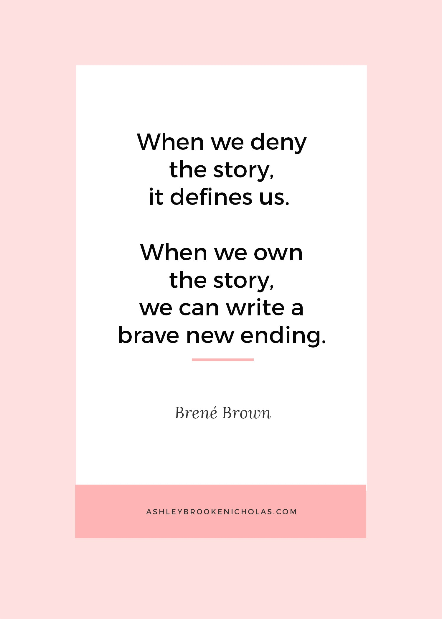 "The Best Brené Brown Quotes | ""When we deny the story, it defines us. When we own the story, we can write a brave new ending."""