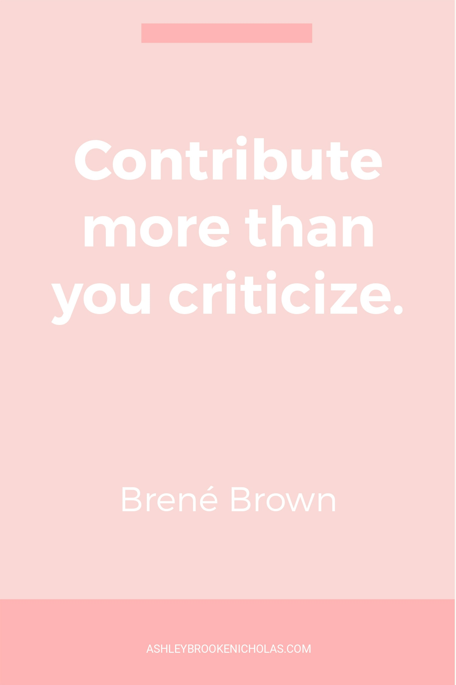 "The Best Brené Brown Quotes | ""Contribute more than you criticize."""