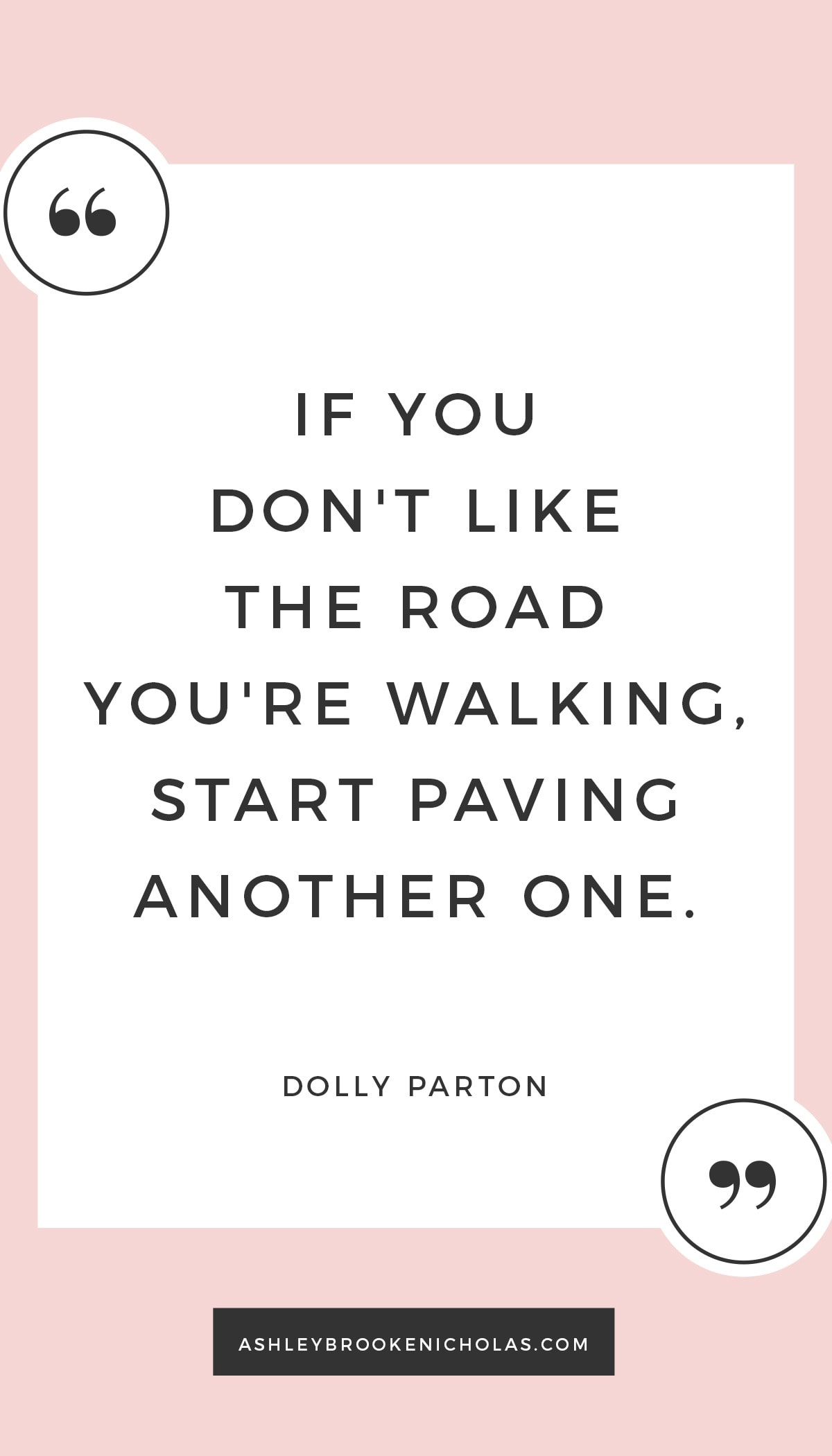 If you don't like the road you're walking, start paving another one. - Dolly Parton | The best girl boss quotes, girl boss, girlboss quotes, girlboss inspiration